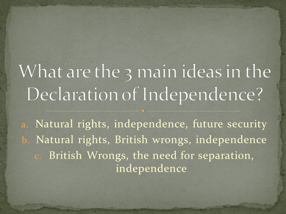 What are the 3 main ideas in the Declaration of Independence