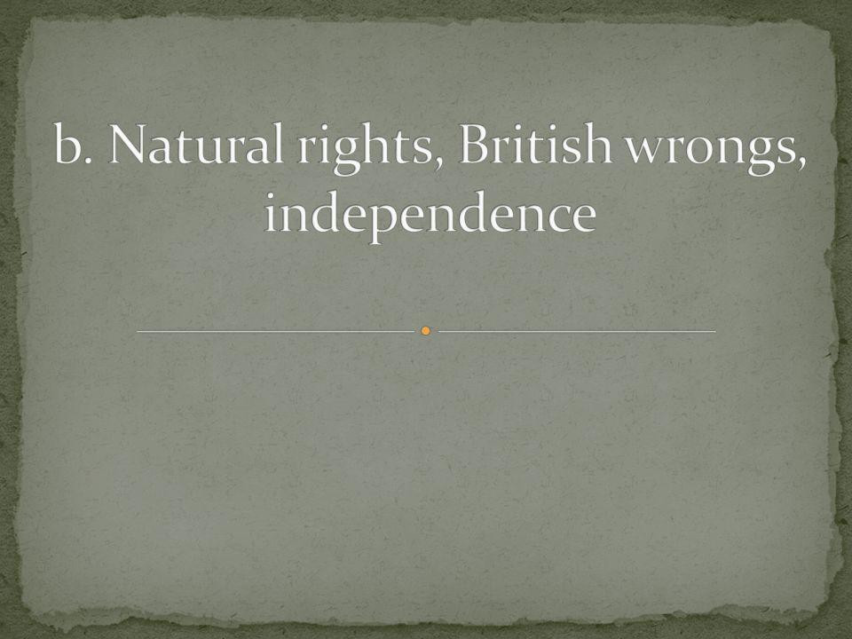 b. Natural rights, British wrongs, independence