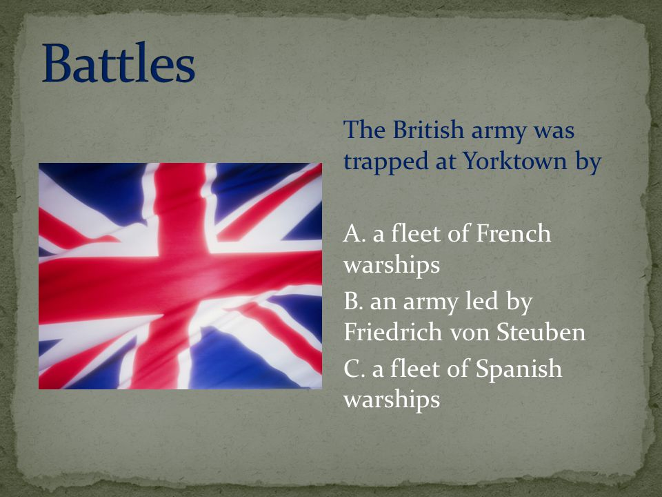 Battles The British army was trapped at Yorktown by