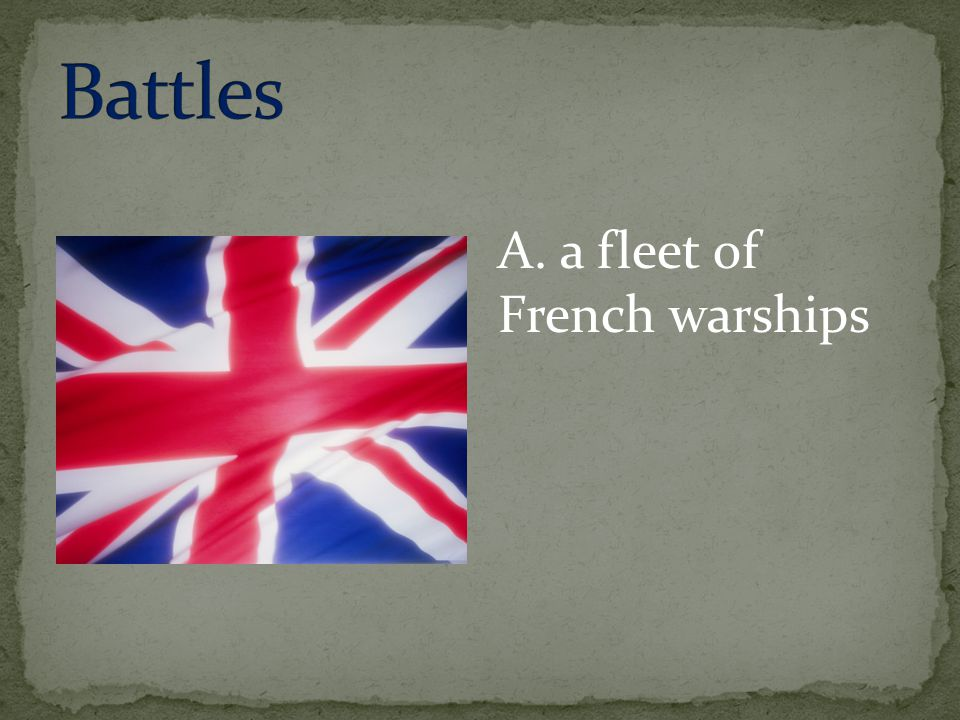 Battles A. a fleet of French warships