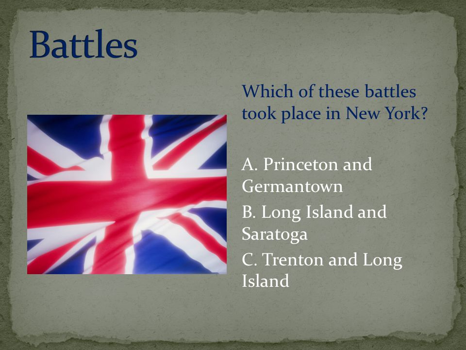 Battles Which of these battles took place in New York