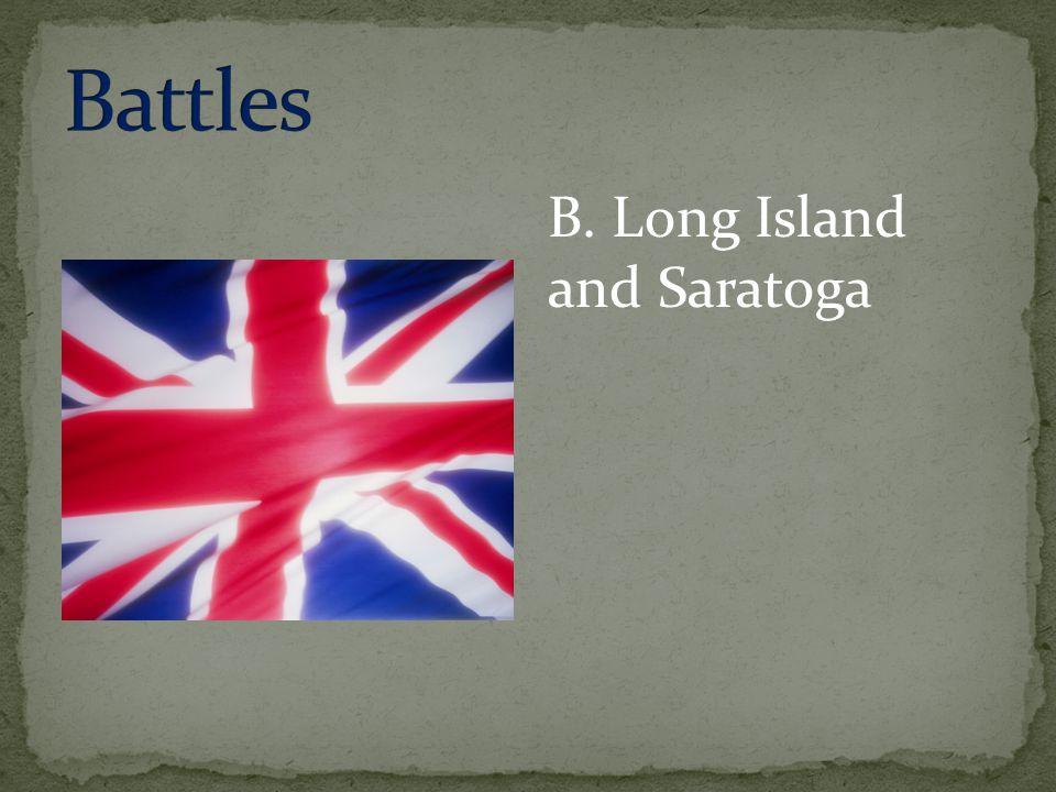 Battles B. Long Island and Saratoga