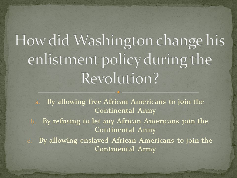 How did Washington change his enlistment policy during the Revolution