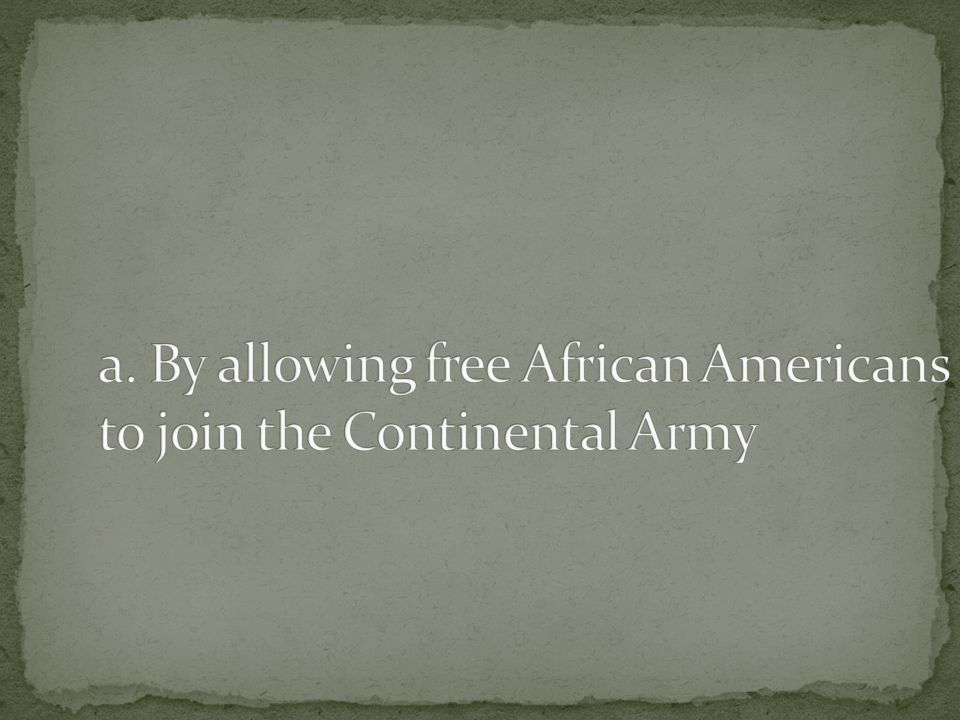 a. By allowing free African Americans to join the Continental Army