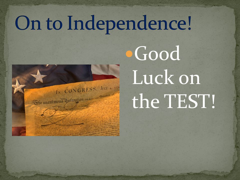 On to Independence! Good Luck on the TEST!