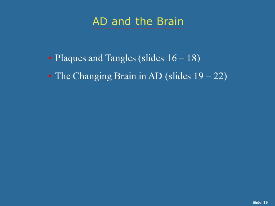 AD and the Brain Plaques and Tangles (slides 16 – 18)