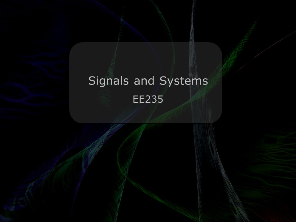 Signals and Systems EE235 Leo Lam © 2010-2013