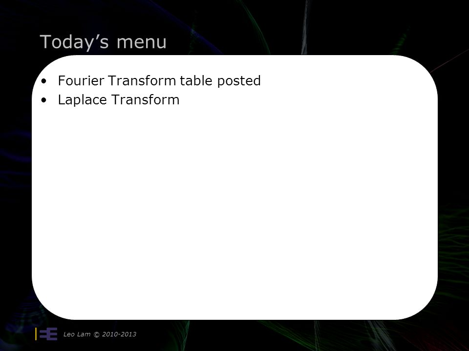 Today's menu Fourier Transform table posted Laplace Transform