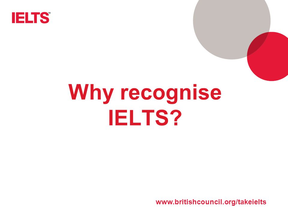 Why recognise IELTS www.britishcouncil.org/takeielts