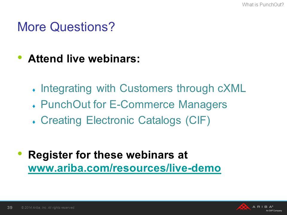 More Questions Attend live webinars:
