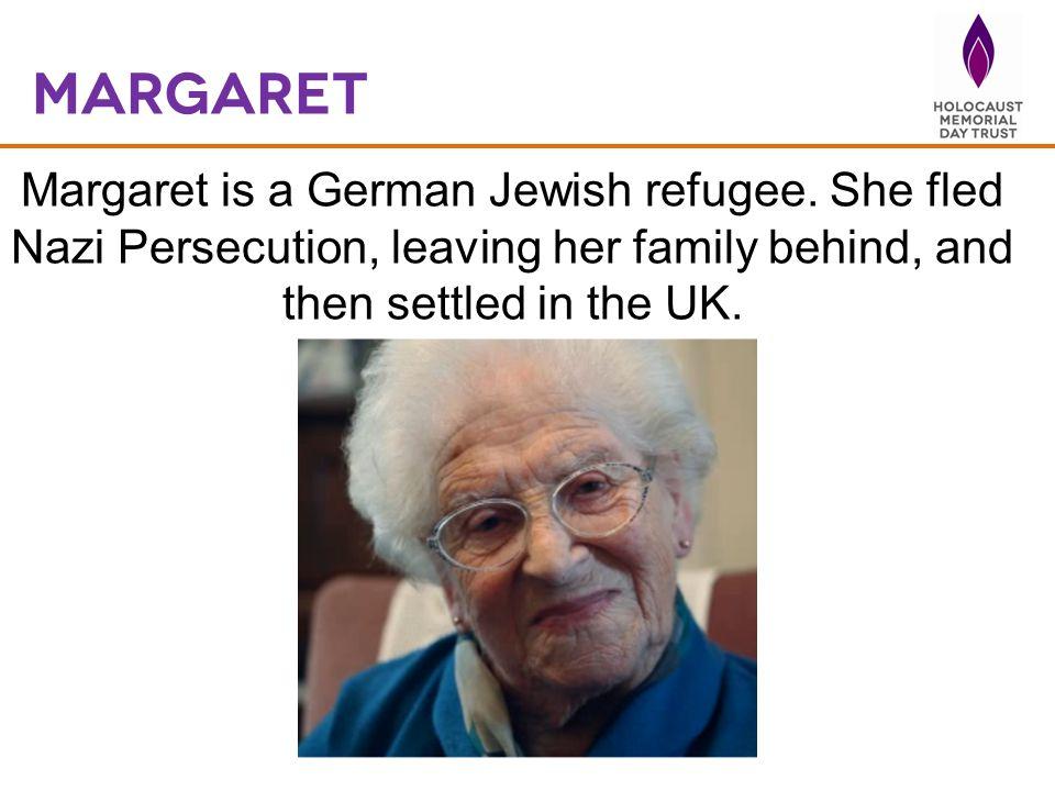 margaret Margaret is a German Jewish refugee.