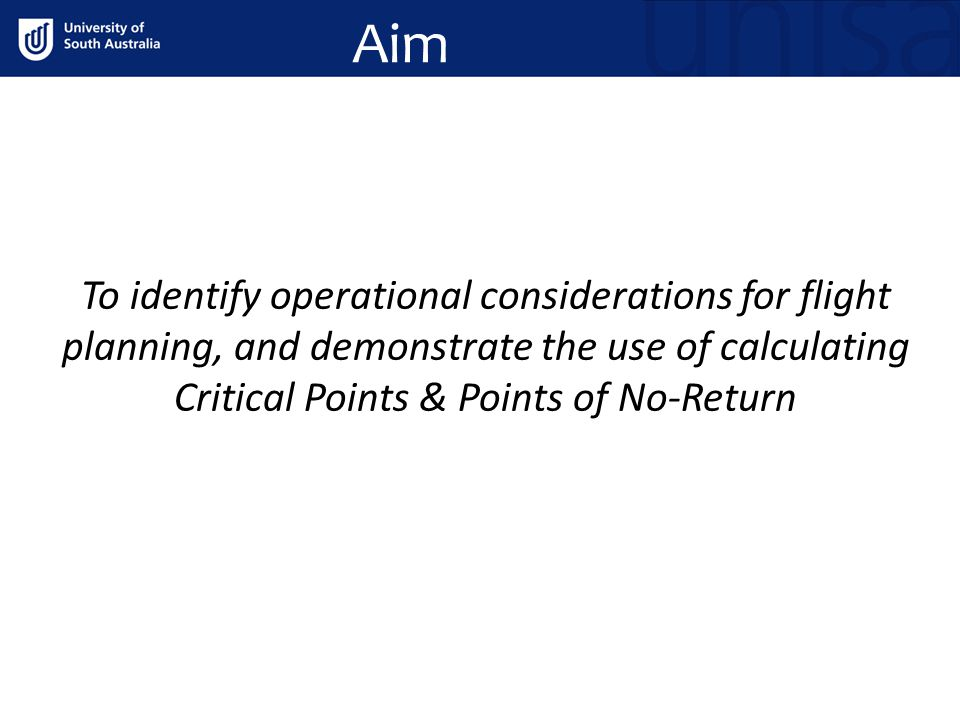 Aim To identify operational considerations for flight planning, and demonstrate the use of calculating Critical Points & Points of No-Return.