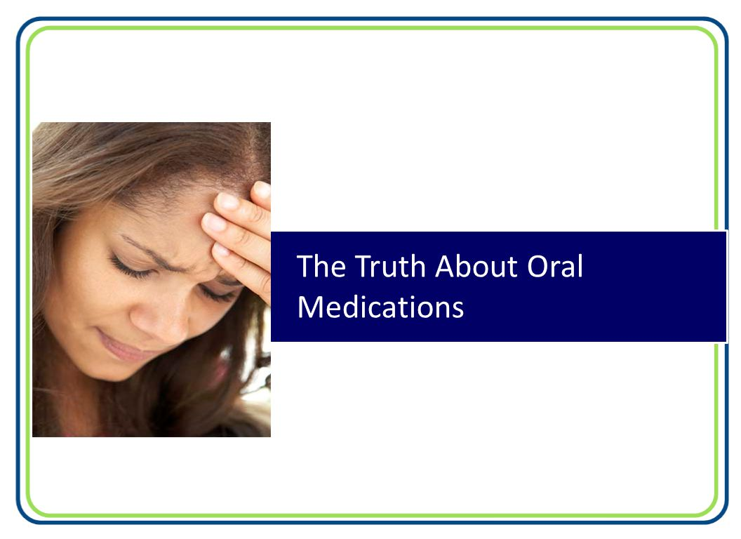 The Truth About Oral Medications