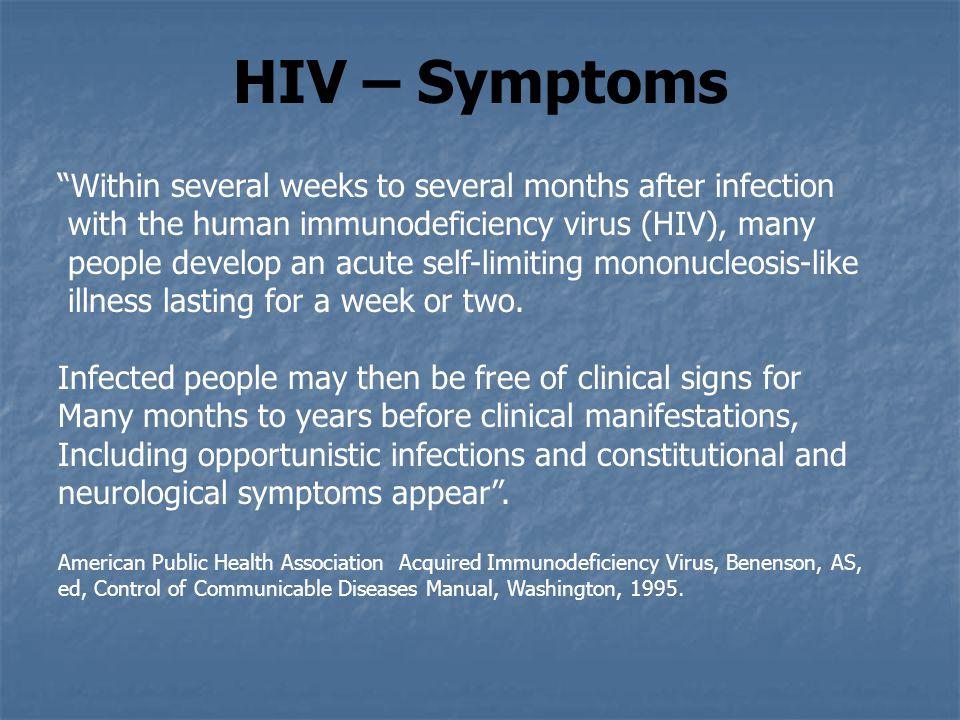 HIV – Symptoms Within several weeks to several months after infection
