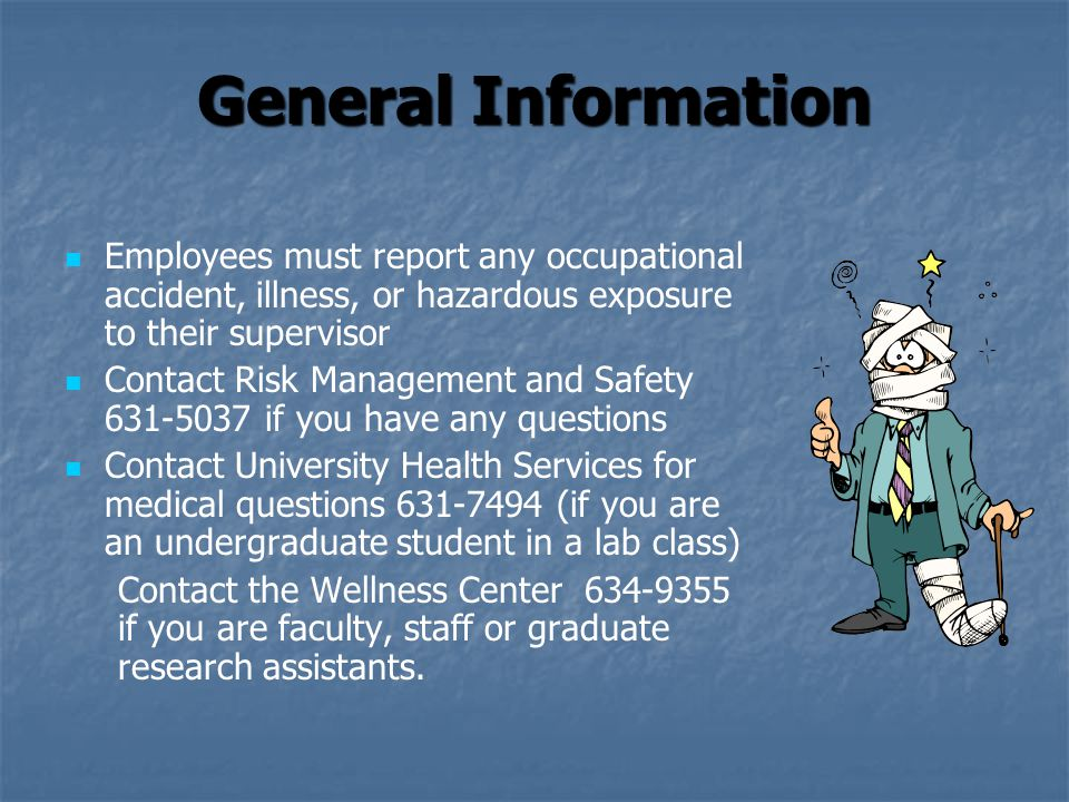 General Information Employees must report any occupational accident, illness, or hazardous exposure to their supervisor.