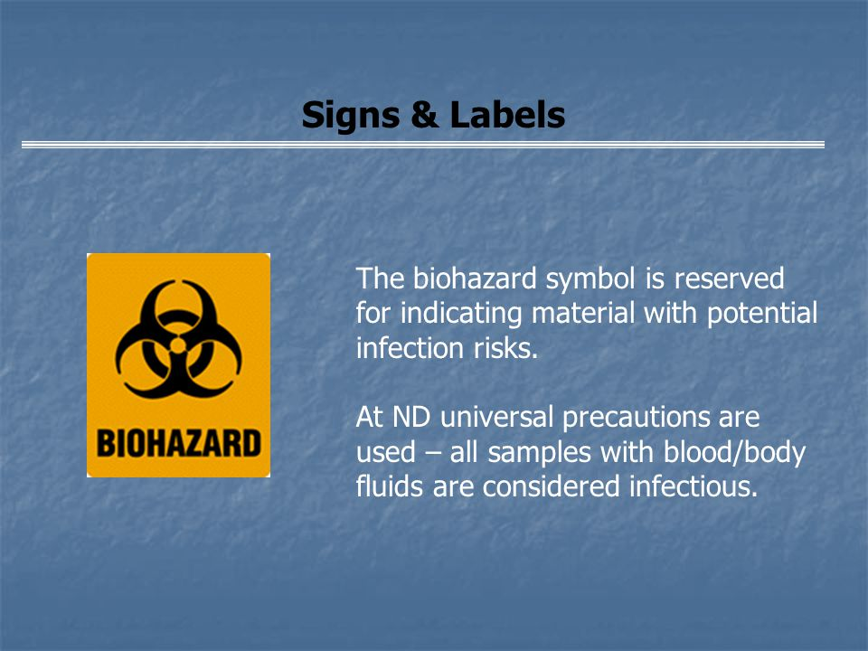 Signs & Labels The biohazard symbol is reserved for indicating material with potential infection risks.