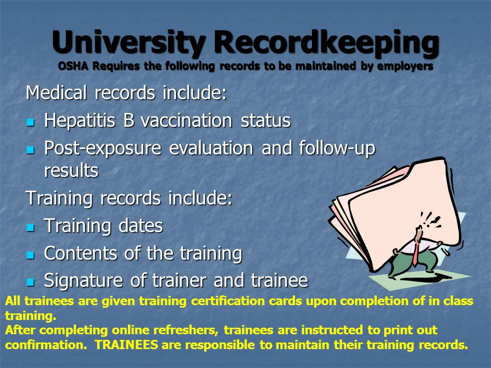 University Recordkeeping OSHA Requires the following records to be maintained by employers