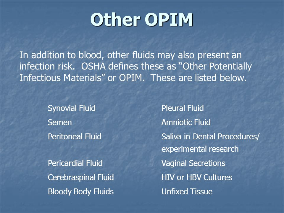 Other OPIM In addition to blood, other fluids may also present an
