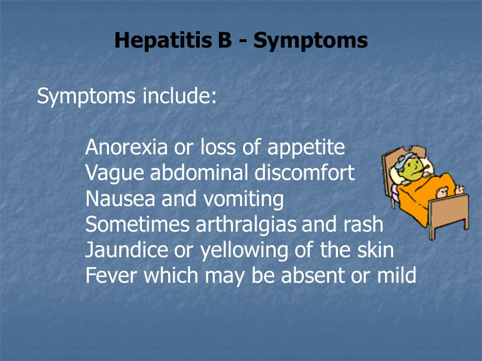 Hepatitis B - Symptoms Symptoms include: Anorexia or loss of appetite. Vague abdominal discomfort.