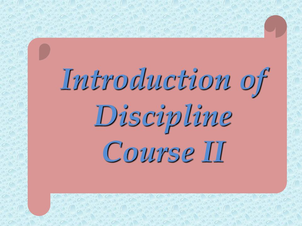 Introduction of Discipline Course II