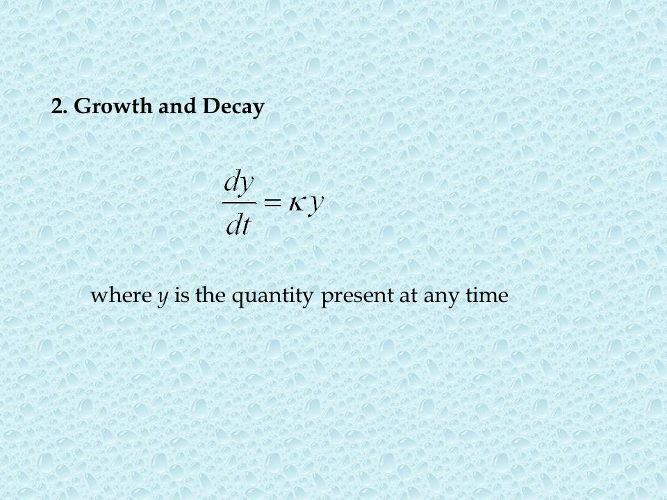 2. Growth and Decay where y is the quantity present at any time