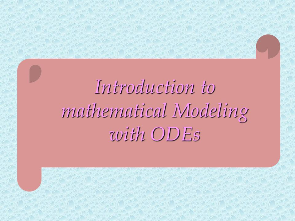 Introduction to mathematical Modeling with ODEs