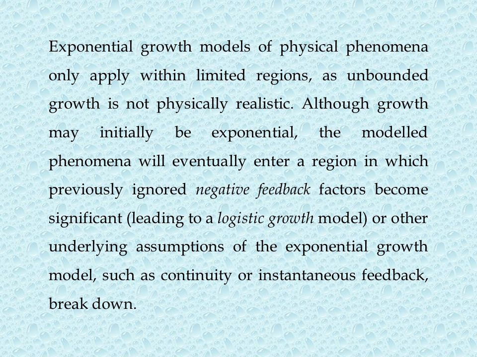Exponential growth models of physical phenomena only apply within limited regions, as unbounded growth is not physically realistic.