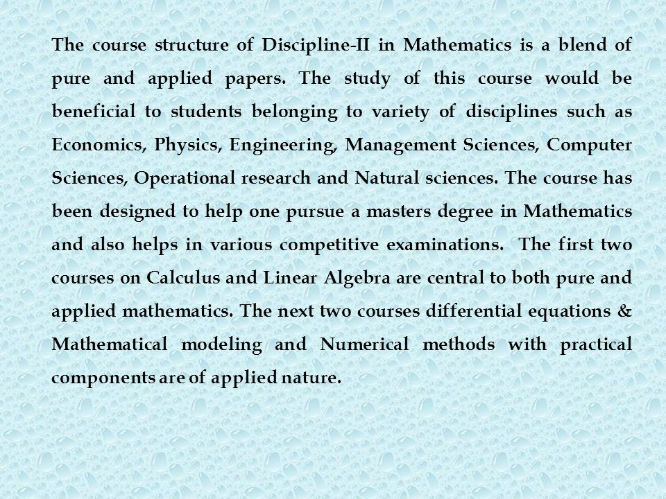 The course structure of Discipline-II in Mathematics is a blend of pure and applied papers.
