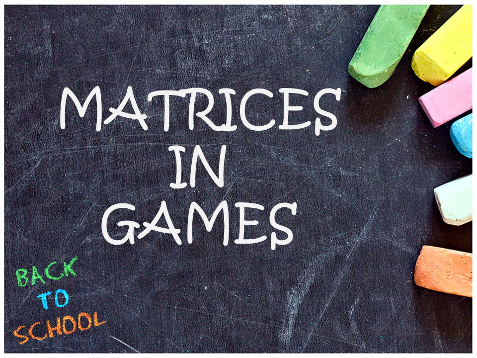 MATRICES IN GAMES