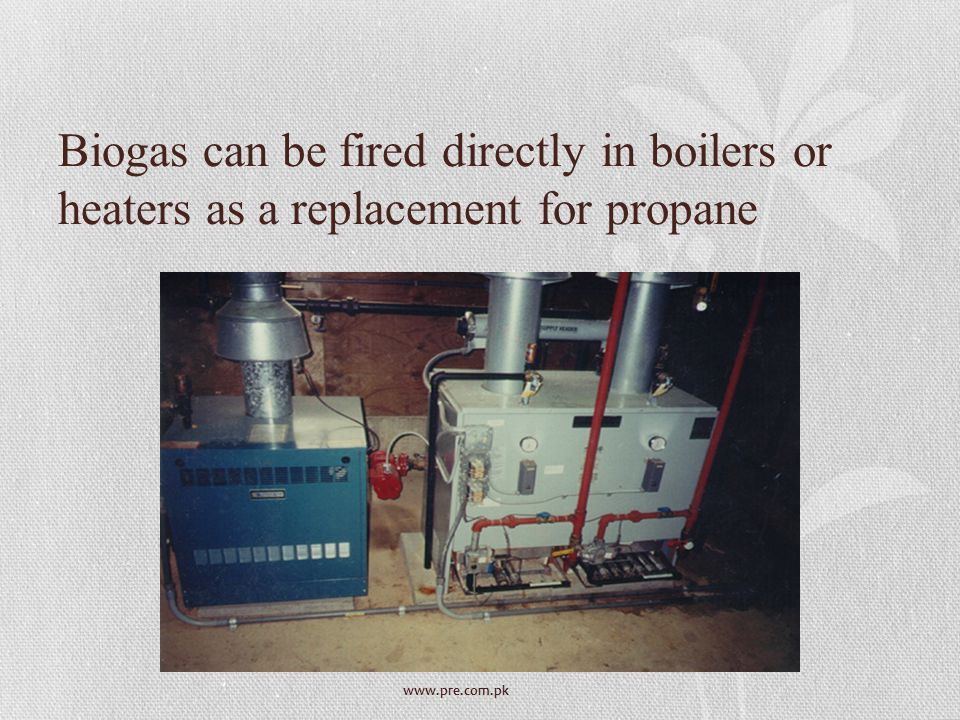 Biogas can be fired directly in boilers or heaters as a replacement for propane