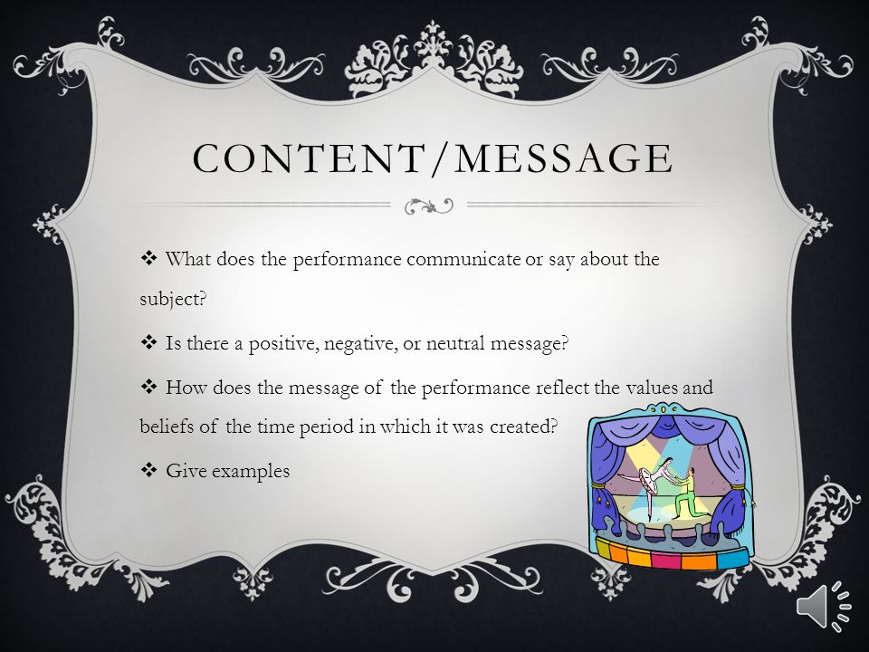 Content/Message What does the performance communicate or say about the subject Is there a positive, negative, or neutral message