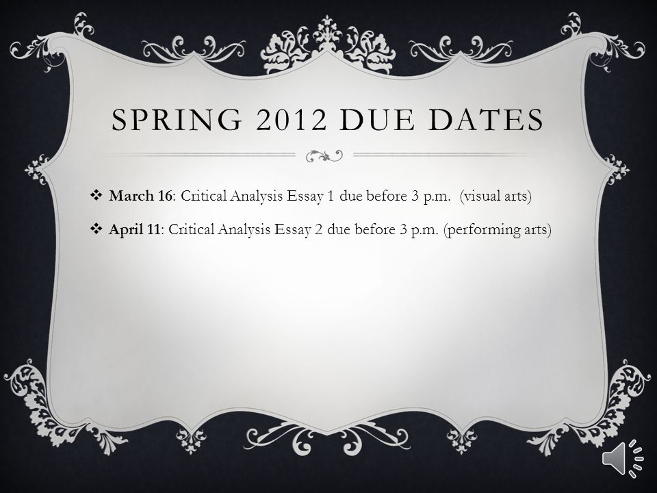 Spring 2012 due dates March 16: Critical Analysis Essay 1 due before 3 p.m. (visual arts)