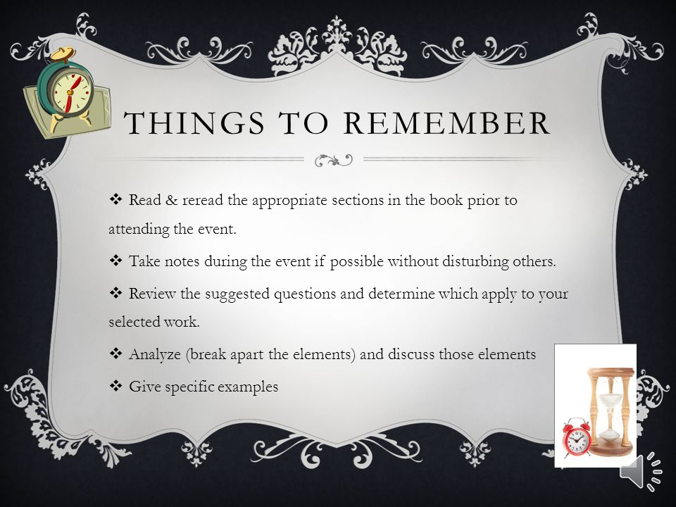 Things to remember Read & reread the appropriate sections in the book prior to attending the event.