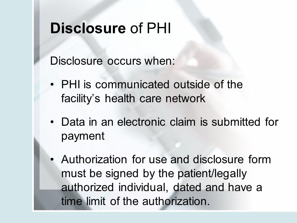 Disclosure of PHI Disclosure occurs when: