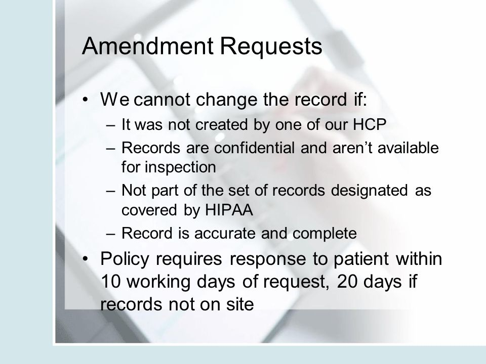 Amendment Requests We cannot change the record if: