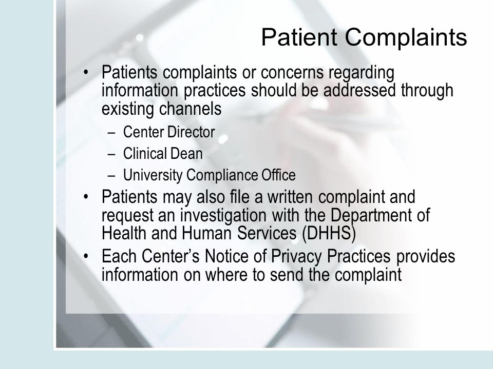 Patient Complaints Patients complaints or concerns regarding information practices should be addressed through existing channels.