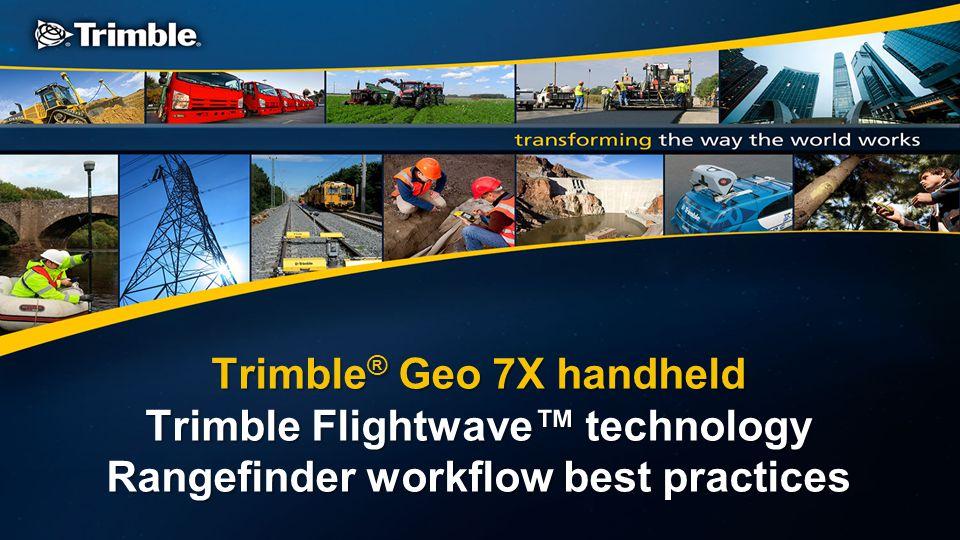 Trimble® Geo 7X handheld Trimble Flightwave™ technology Rangefinder workflow best practices