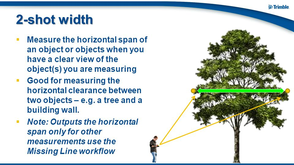 2-shot width Measure the horizontal span of an object or objects when you have a clear view of the object(s) you are measuring.
