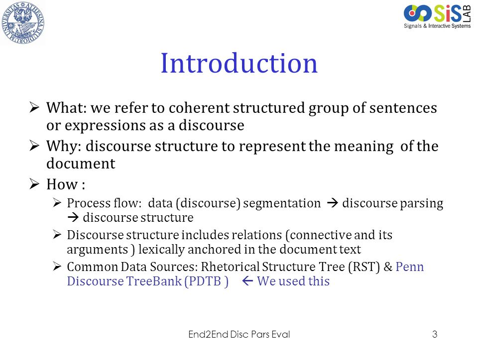Introduction What: we refer to coherent structured group of sentences or expressions as a discourse.