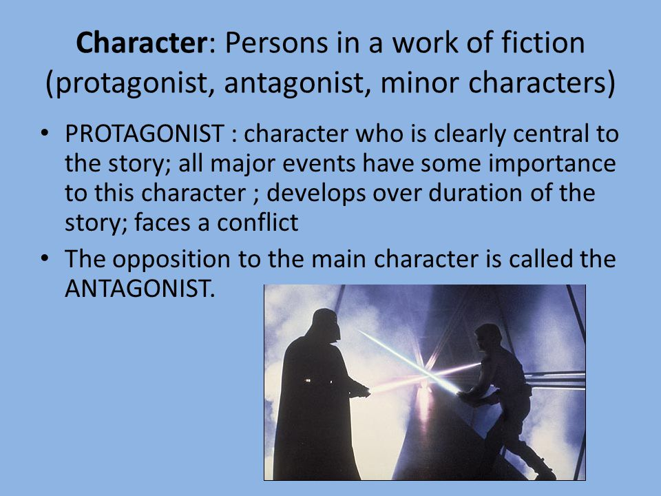 Character: Persons in a work of fiction (protagonist, antagonist, minor characters)