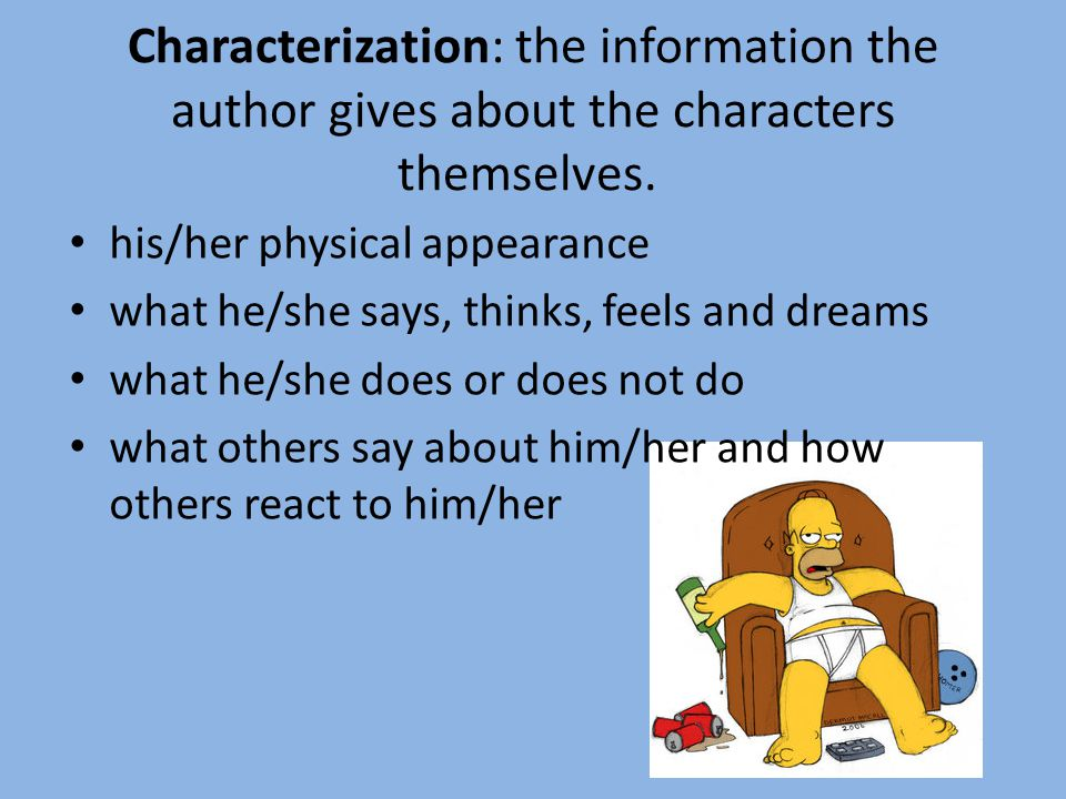 Characterization: the information the author gives about the characters themselves.