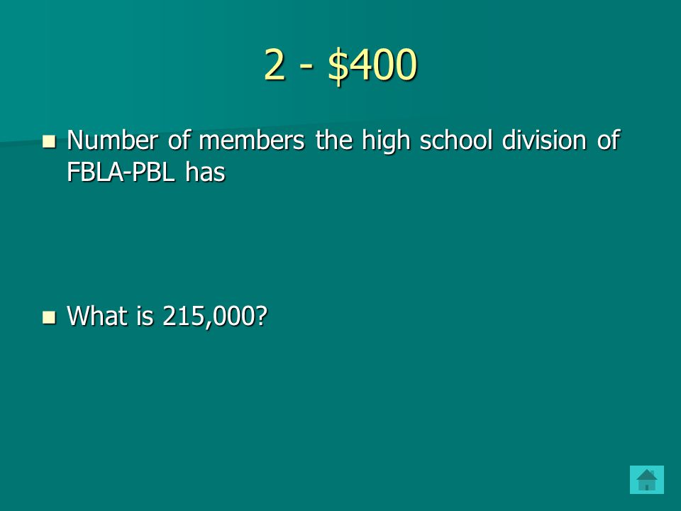 2 - $400 Number of members the high school division of FBLA-PBL has