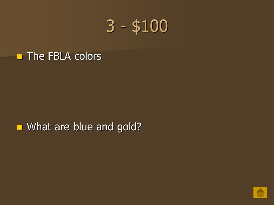 3 - $100 The FBLA colors What are blue and gold