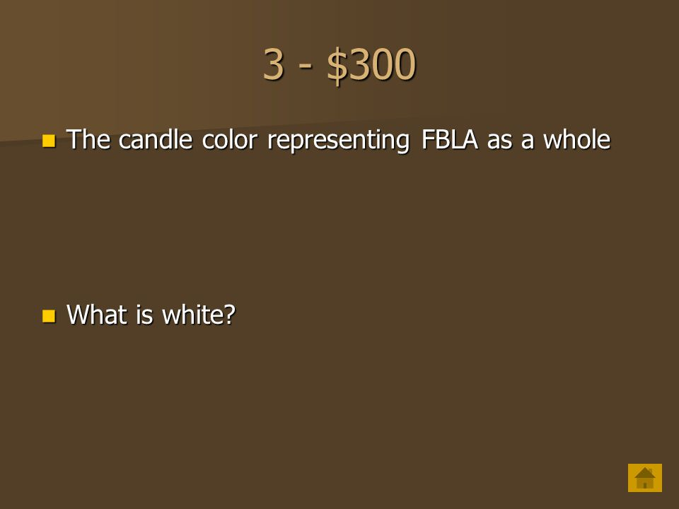 3 - $300 The candle color representing FBLA as a whole What is white