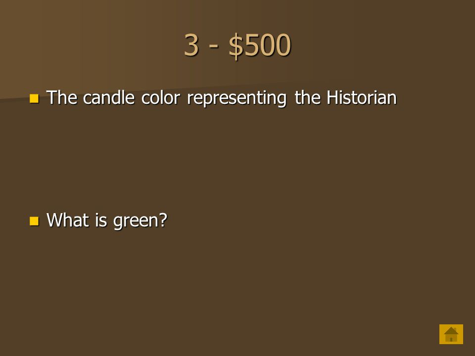3 - $500 The candle color representing the Historian What is green