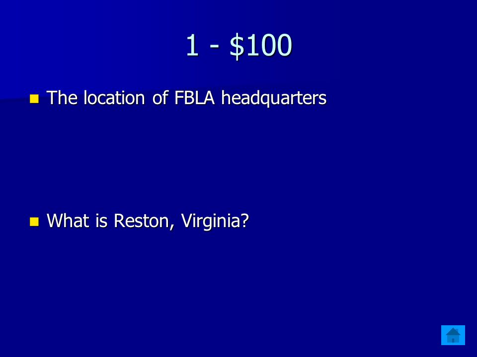 1 - $100 The location of FBLA headquarters What is Reston, Virginia