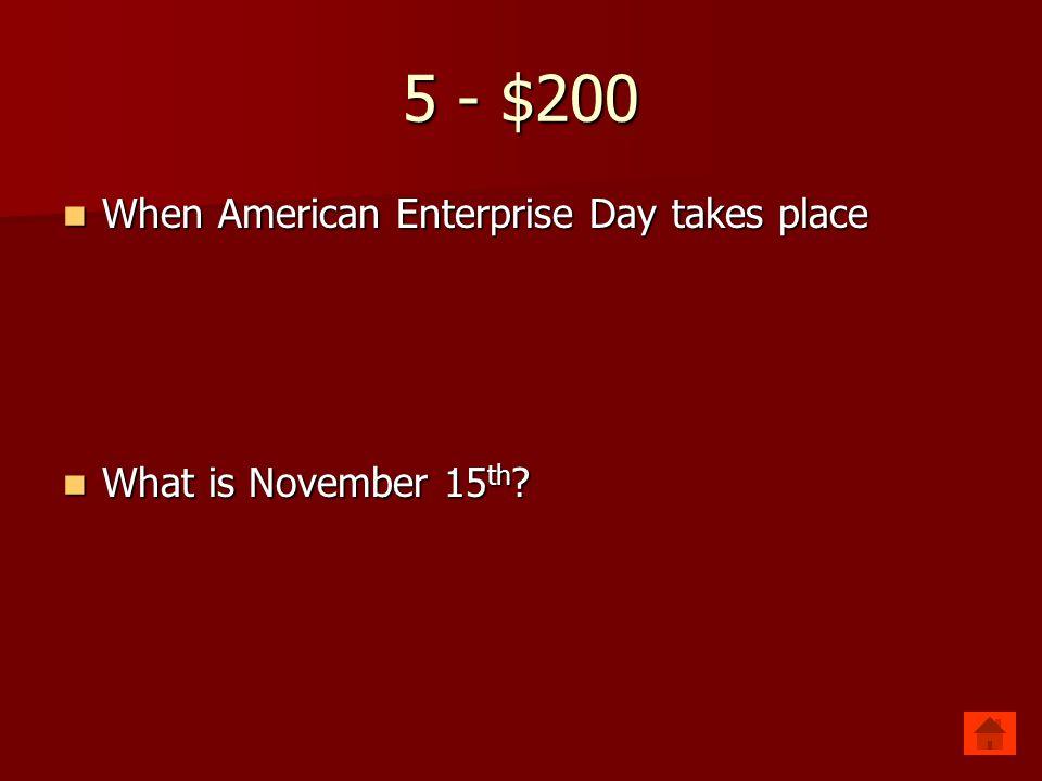 5 - $200 When American Enterprise Day takes place