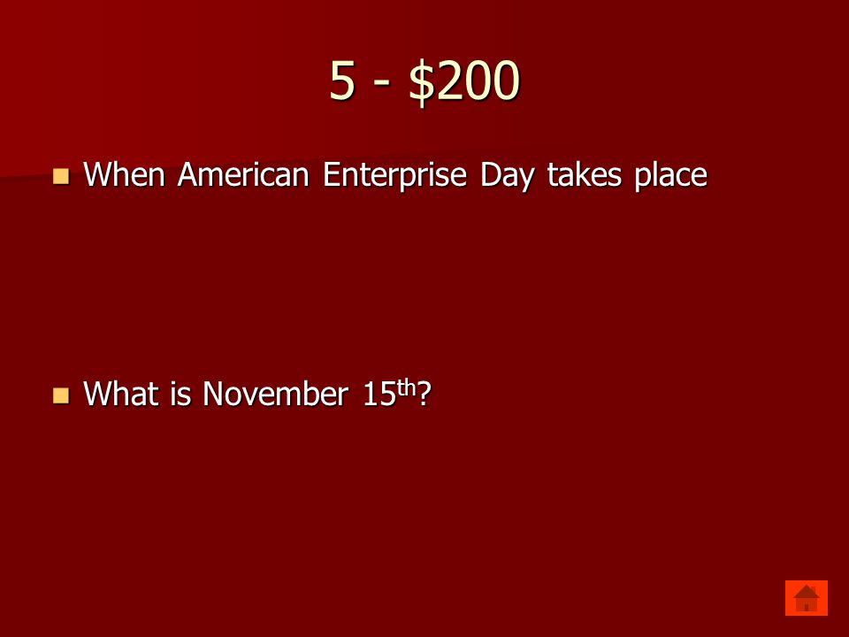 5 - $200 When American Enterprise Day takes place