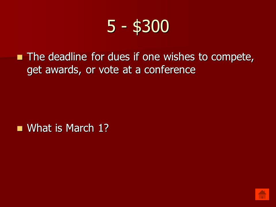 5 - $300 The deadline for dues if one wishes to compete, get awards, or vote at a conference.
