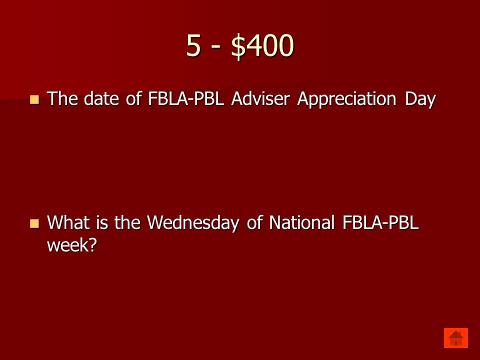 5 - $400 The date of FBLA-PBL Adviser Appreciation Day